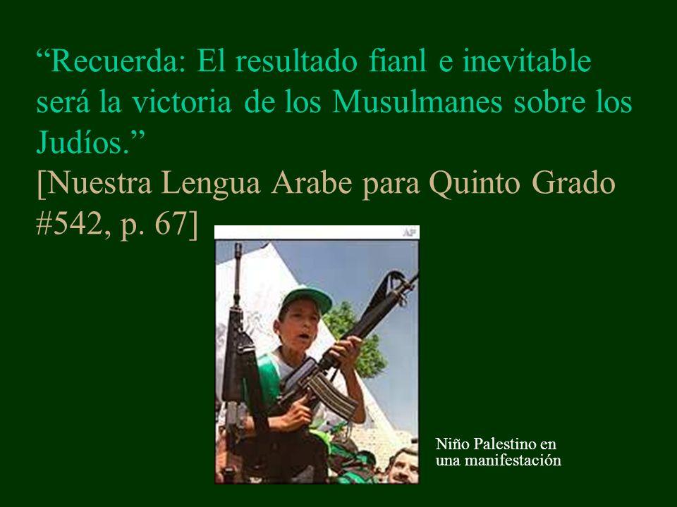 Recuerda: El resultado fianl e inevitable será la victoria de los Musulmanes sobre los Judíos. [Nuestra Lengua Arabe para Quinto Grado #542, p. 67]